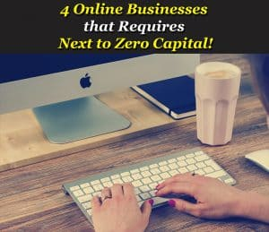 4 Online Businesses that Requires Next to Zero Capital!
