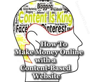 How To Make Money Online with a Content Based Website.