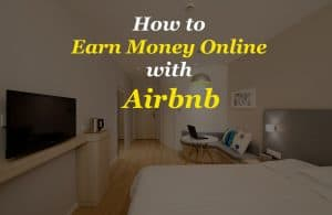 Discover How to Earn Money Online with Airbnb without Having Your Own Property!