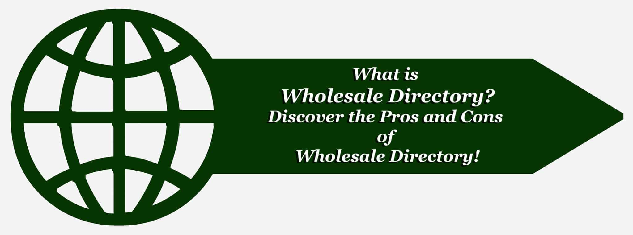 What is Wholesale Directory – Discover the Pros and Cons of Wholesale Directory