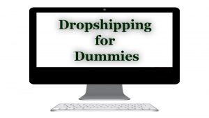 Dropshipping for Dummies – the Beginners Ultimate Guide.