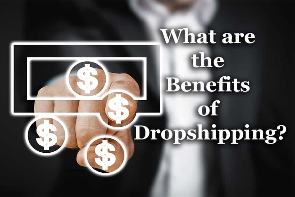 What are the Benefits of Dropshipping